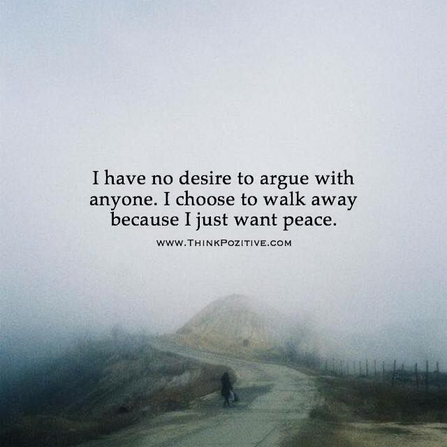 Positive Quotes I Have No Desire To Argue With Anyone I Choose To