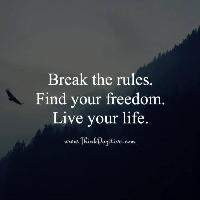 Positive Quotes Break The Rules Find The Freedom Live Your Life