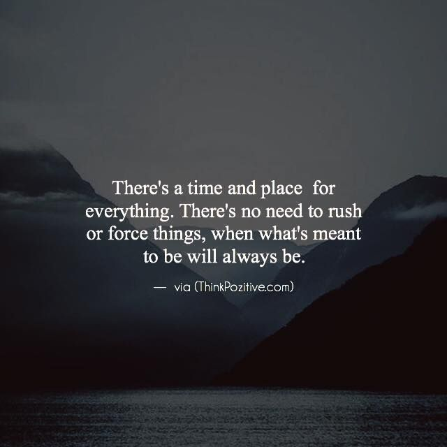 Positive Quotes Theres A Time And Place For Everything Theres