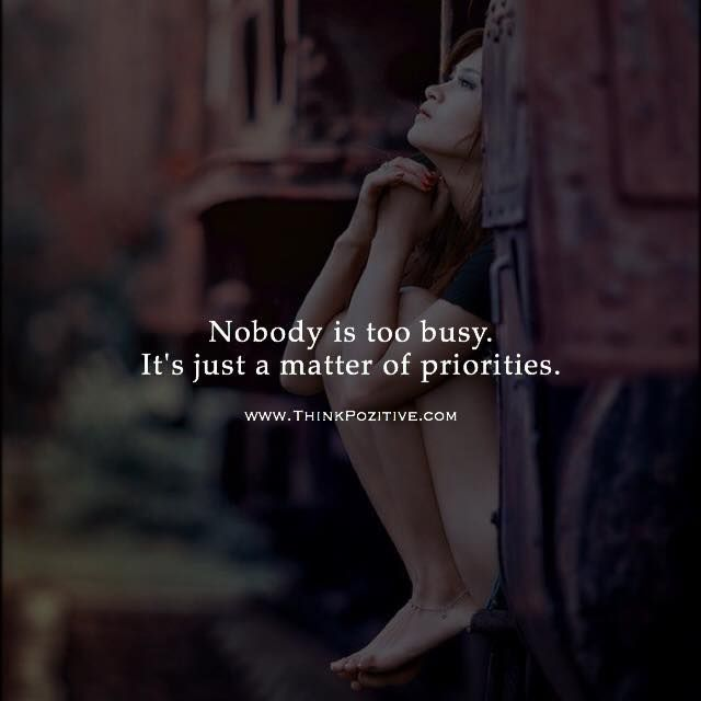 Positive Quotes Nobody Is Too Busy Its Just A Matter Of