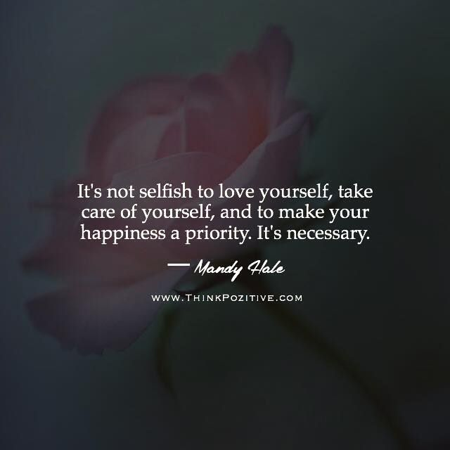 Positive Quotes Its Not Selfish To Love Yourself Take Care Of