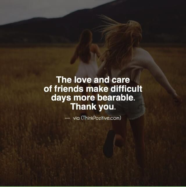 Positive Quotes The Love And Care Of Friends Make Difficult Days