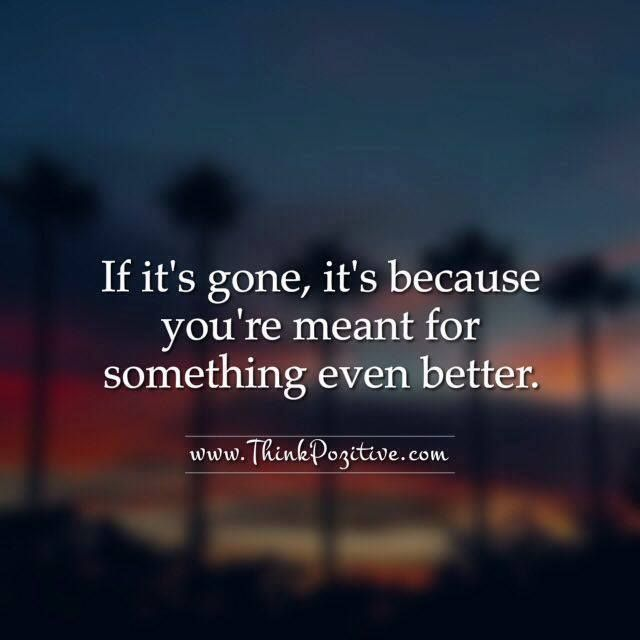 Positive Quotes If Its Gone Its Because Youre Meant For