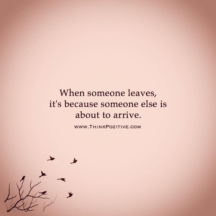 Positive Quotes When Someone Leaves Its Because Someone Else Is