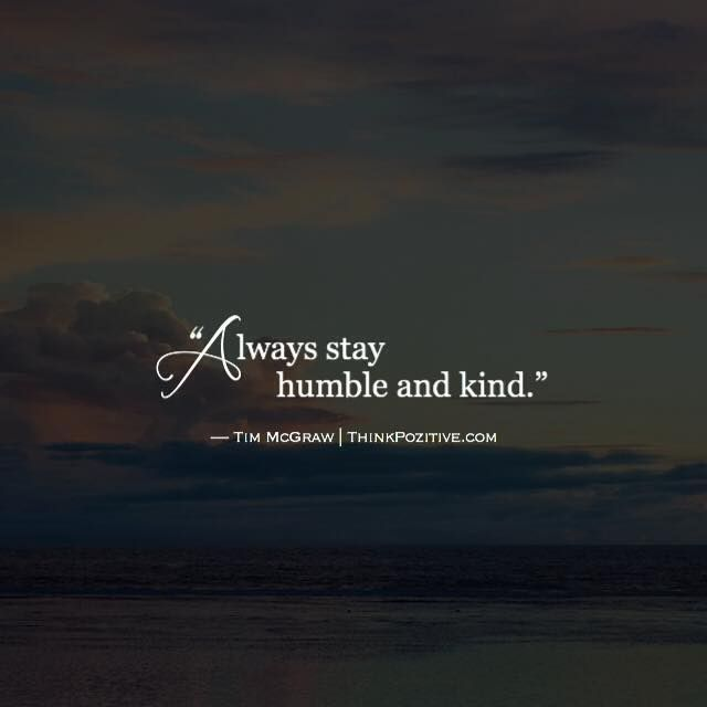 Positive Quotes Always Stay Humble And Kind Tim Mcgraw