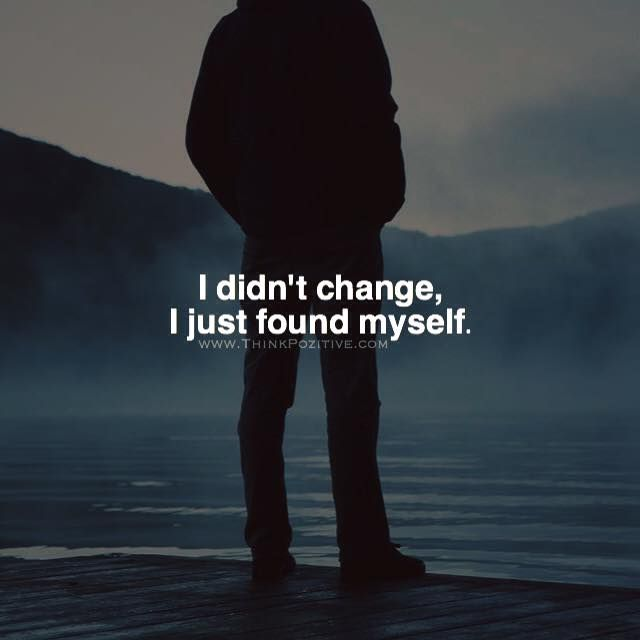 Positive Quotes I Didnt Change I Just Found Myself Via