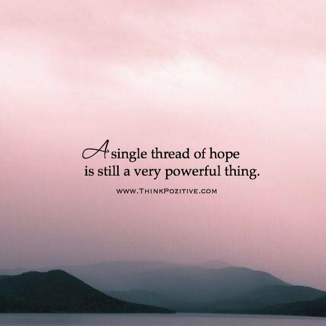 The Power Of Hope Quotes: Positive Quotes : A Single Thread Of Hope Is Still A Very