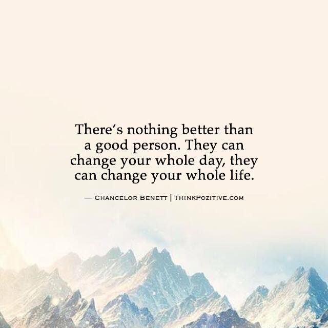 Positive Quotes Theres Nothing Better Than A Good Person They Can Enchanting Positive Quotes About Change