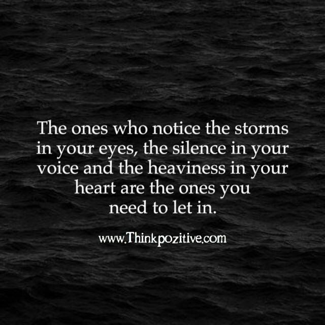 Positive Quotes The Ones Who Notice The Storms In Your Eyes Via