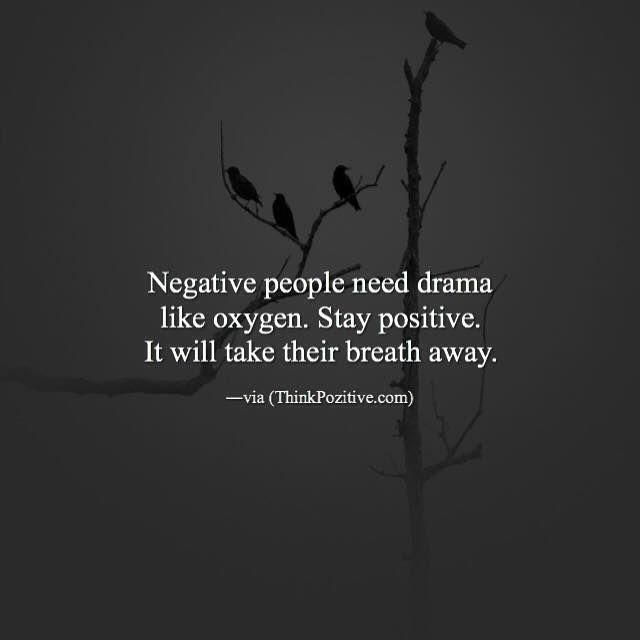 Positive Quotes Negative People Need Drama Like Oxygen