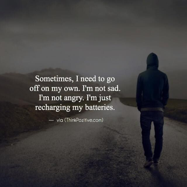 Positive Quotes Sometimes I Need To Go Off On My Own Im Not Sad
