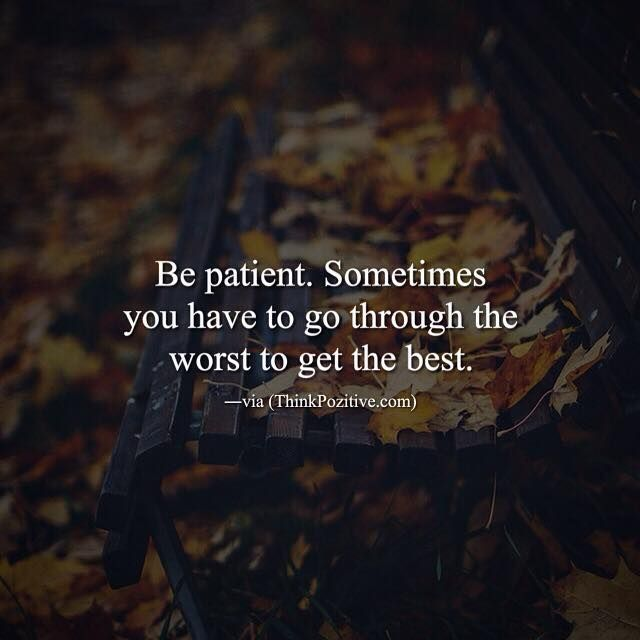 Positive Quotes Be Patient Sometimes You Have To Go Through The