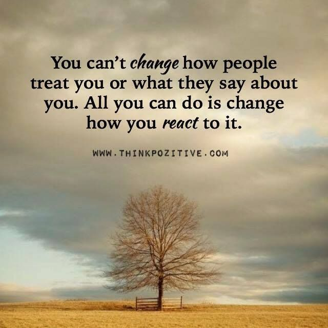 Positive Quotes You Cant Change How People Treat You Or What They