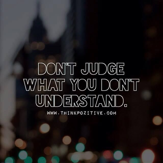 Positive Quotes Dont Judge What You Dont Understand Via