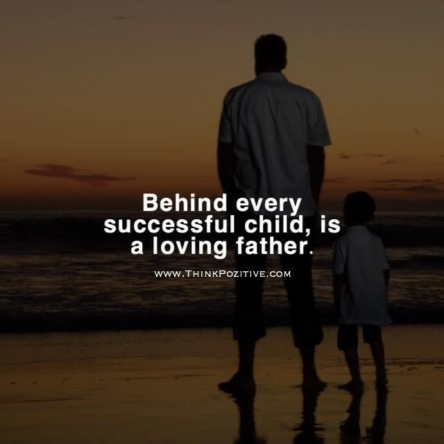 Positive Quotes Behind Every Successful Child Is A Loving Father