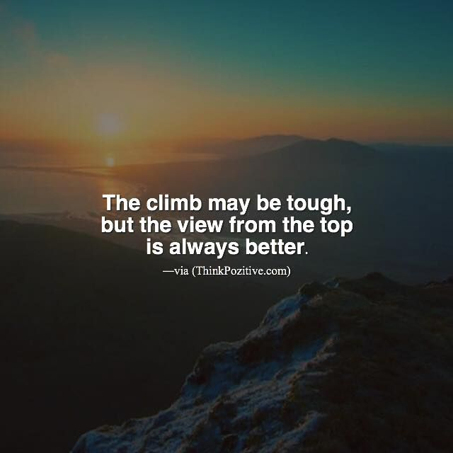 Positive Quotes The Climb May Be Tough But The View From The Top Unique View Quotes