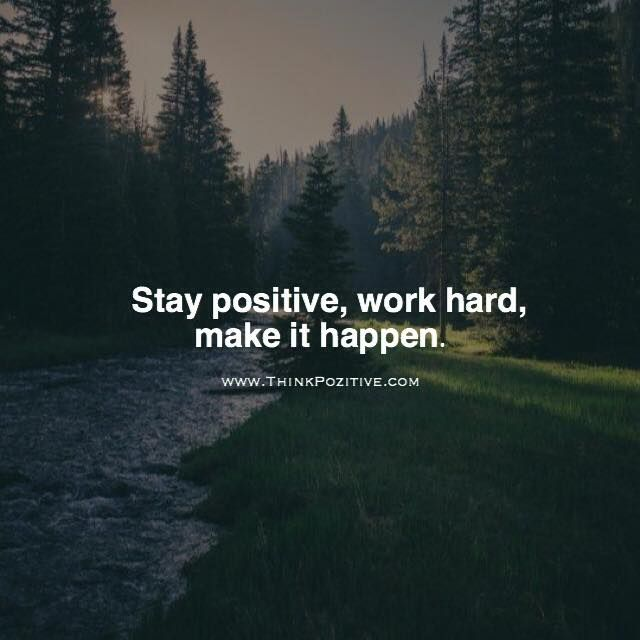 Positive Quotes : Stay Positive Work Hard Make It Happen