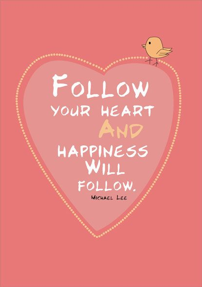 Happy Quotes Follow Your Heart Hall Of Quotes Your Daily
