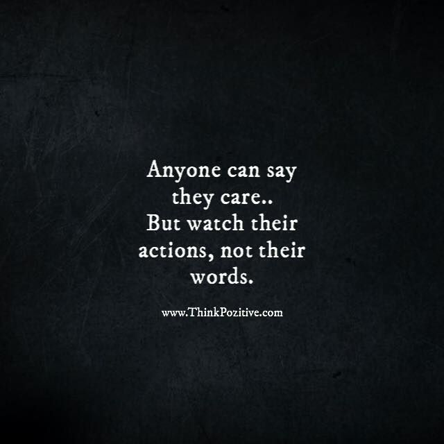 Positive Quotes : Anyone can say they care.. But watch ...