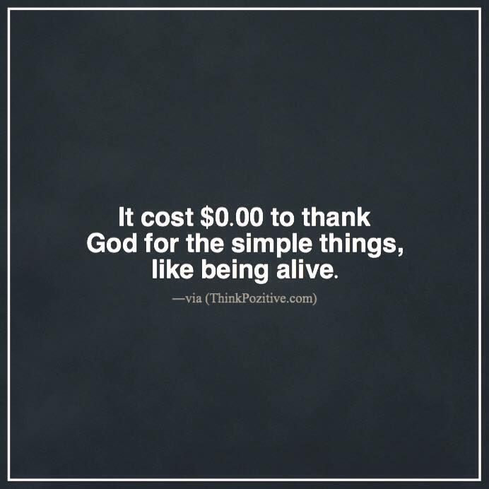 Thank God I M Alive Quotes: Positive Quotes : It Cost $0.00 To Thank God For The