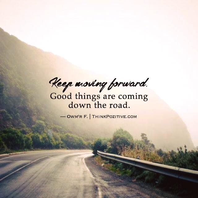 Keep Moving On Quotes: Positive Quotes : Keep Moving Forward. Good Things Are