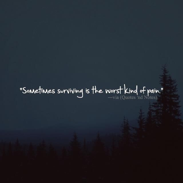 Positive Quotes : Sometimes Surviving Is The Worst Kind Of