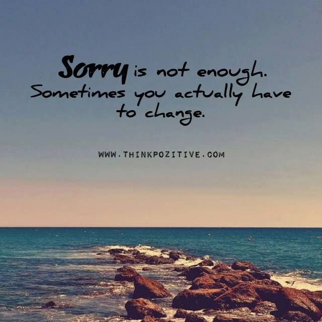 Positive Quotes Sorry Is Not Enough Sometimes You Actually Have