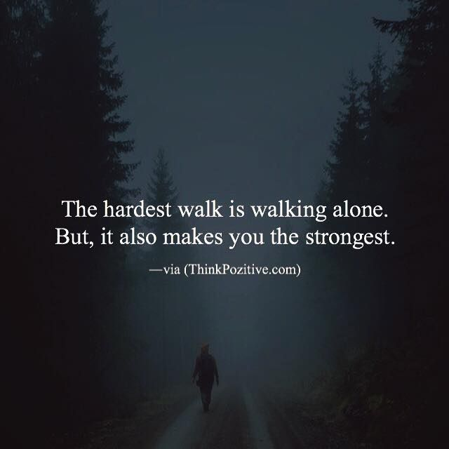 Positive Quotes The Hardest Walk Is Walking Alone But It Also