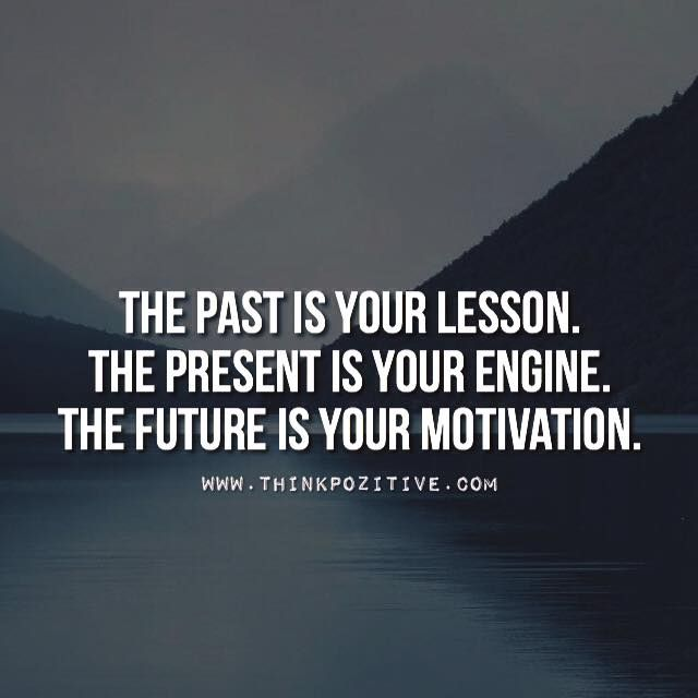 Positive Quotes : The past is your lesson. The present is your