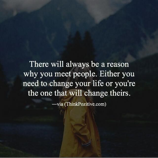 You Meet Someone For A Reason Quotes: Positive Quotes : There Will Always Be A Reason Why You