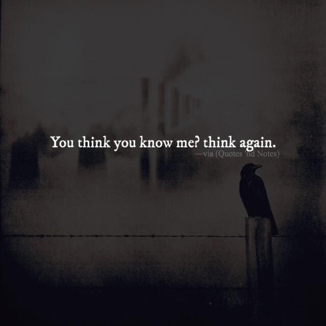 Positive Quotes You Think You Know Me Think Again Hall Of