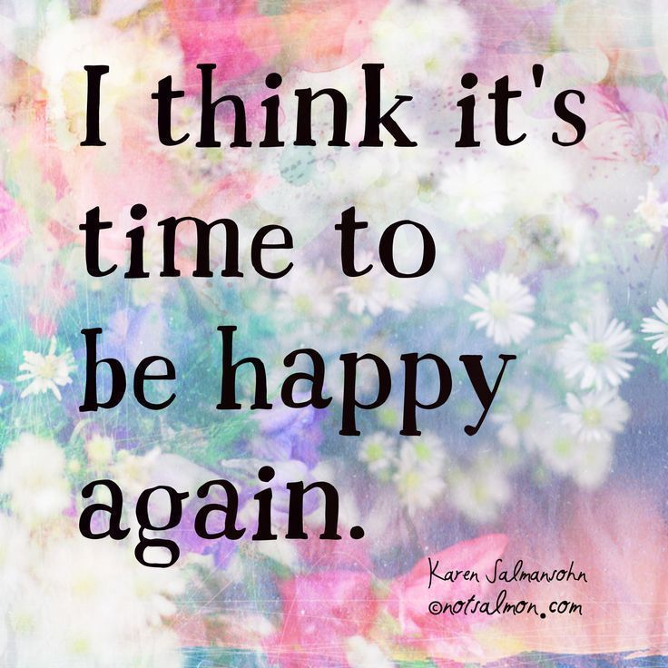 Our Happy Life Quotes: Quotes About Happiness : I Think It's Time To Be Happy
