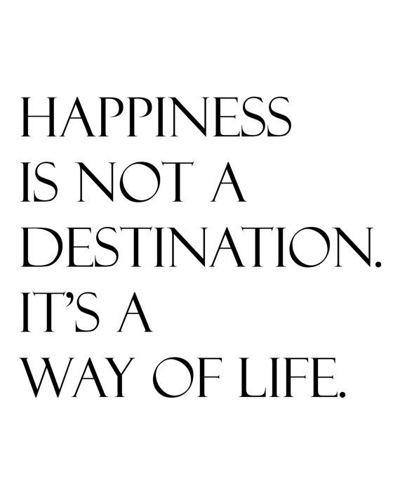Quotes About Happiness HAPPINESS IA NOT A DESTINATION IT'S A WAY Cool Life And Happiness Quotes