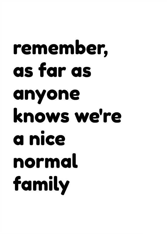 Funny Quotes About Family | Quotes About Happiness Remember As Far As Anyone Knows We Re A