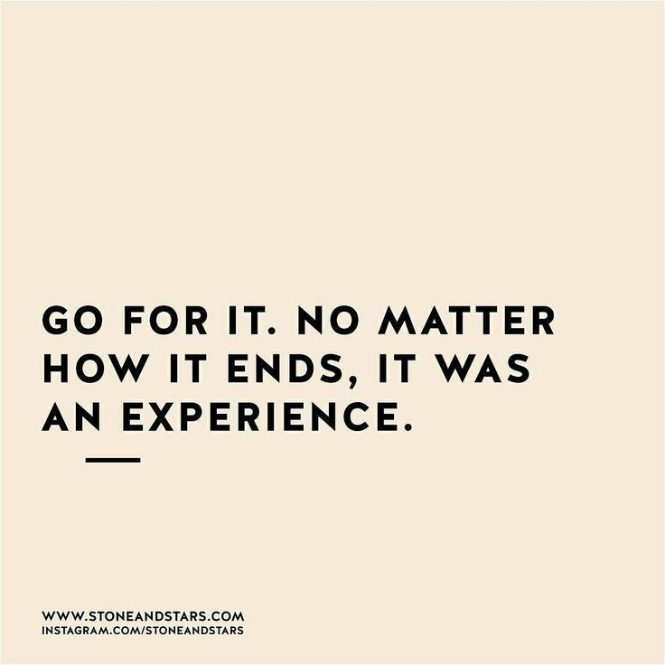 Quotes About Experience: Positive Quotes : Go For It. No Matter How It Ends, It Was