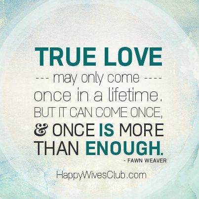 Quotes About Love True Love May Only Come Once In A Lifetime But