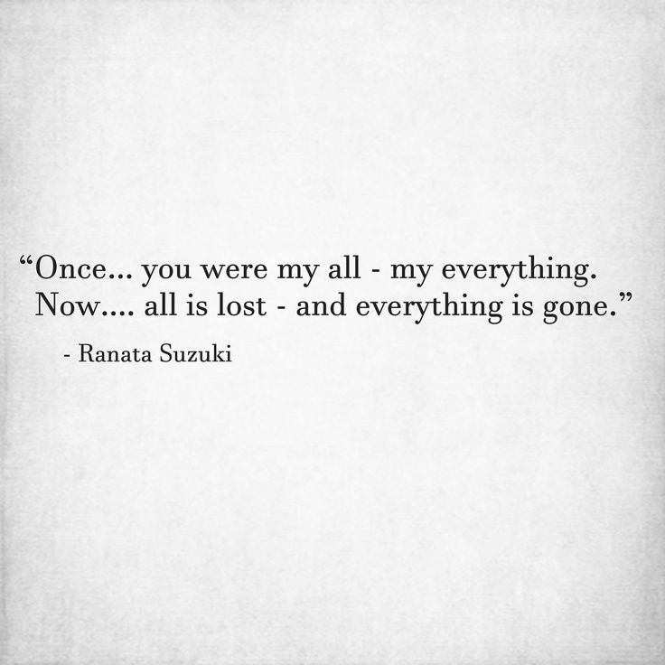 Love Quotes Once You Were My All My Everything Now All Is