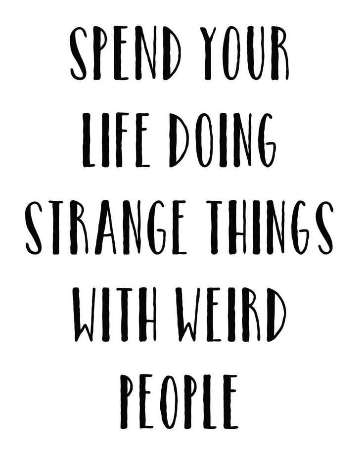Happy Quotes Spend Your Life Doing Strange Things With Weird