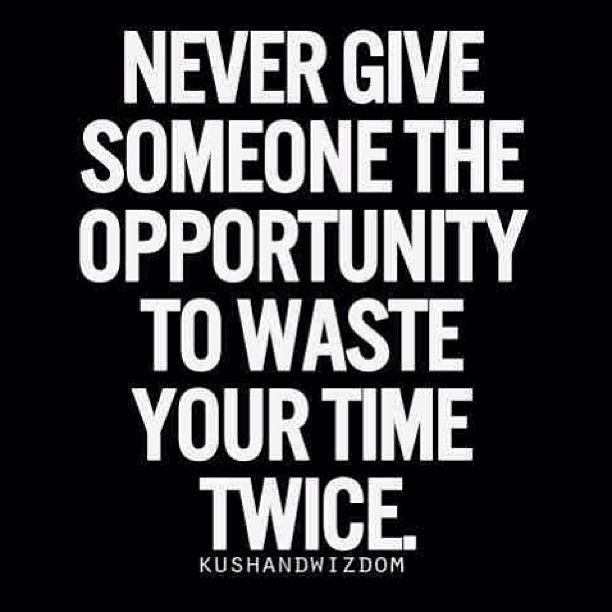 Moving On Quotes Never Give Someone The Opportunity To Waste Your