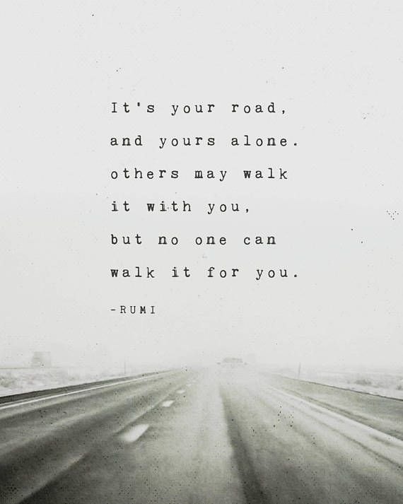 Inspiring Quotes About Life Rumi Poem Its Your Road And Yours