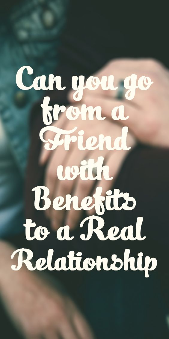 Love Quotes : Can You Go From a Friend With Benefits to a Real
