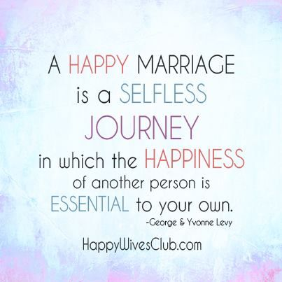 Quotes About Love A Happy Marriage Is A Selfless Journey In Which
