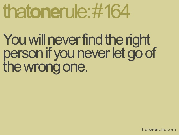 You Will Never Find The Right Person If You Never Let Go Of The
