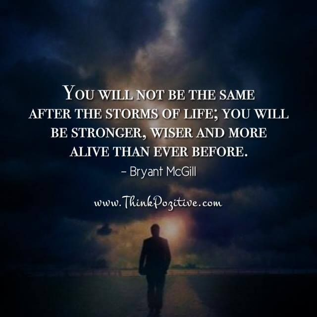 Positive Quotes You Will Not Be The Same After The Storms Of Life