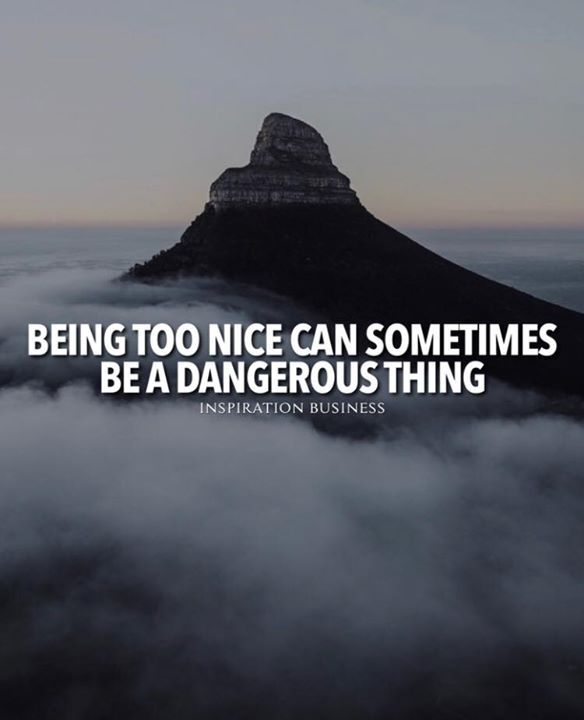 Quotes About Being Too Nice: Positive Quotes : Being Too Nice Can Sometimes Be A