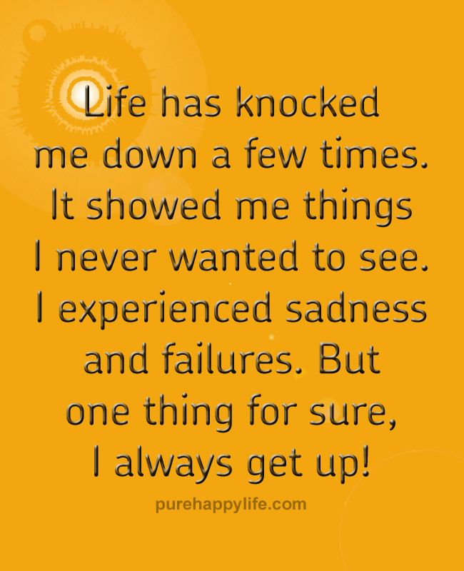 Quote Life Has Knocked Me Down A Few Timesmore On