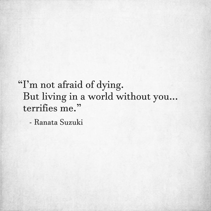 Love Quotes Im Not Afraid Of Dying But Living In A World