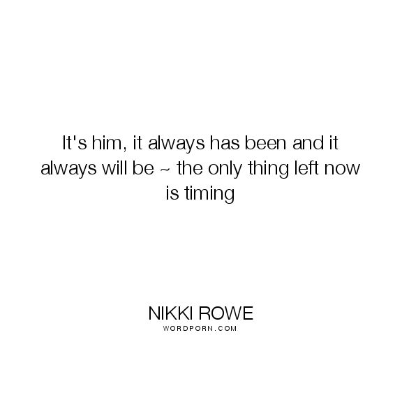 Soulmate And Love Quotes Nikki Rowe Its Him It Always Has Been