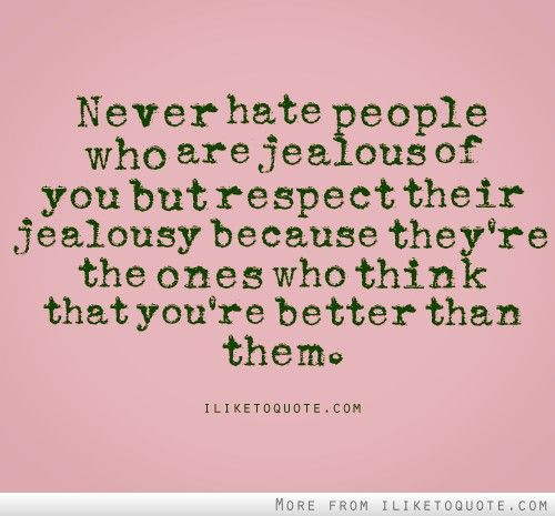 Jealousy Quotes Never Hate People Who Are Jealous Of You But