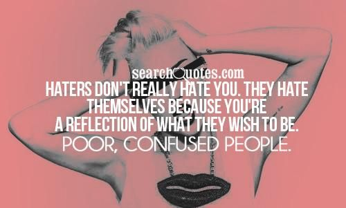 Jealousy Quotes: Haters Don't Really Hate You. They Hate